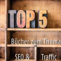 Unsere Top 5 Buchtipps zum Thema SEO & Trafficsteigerung