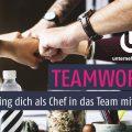 Teamwork: Wie werde ich als Chef Teil des Teams?