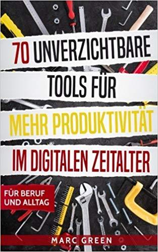 70 unverzichtbare Tools für mehr Produktivität im digitalen Zeitalter