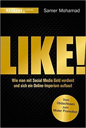 Like! Wie man mit Social Media Geld verdient und sich ein Online-Imperium aufbaut