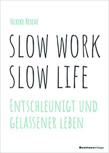 Slow Work, Slow Life: Entschleunigt und gelassener leben