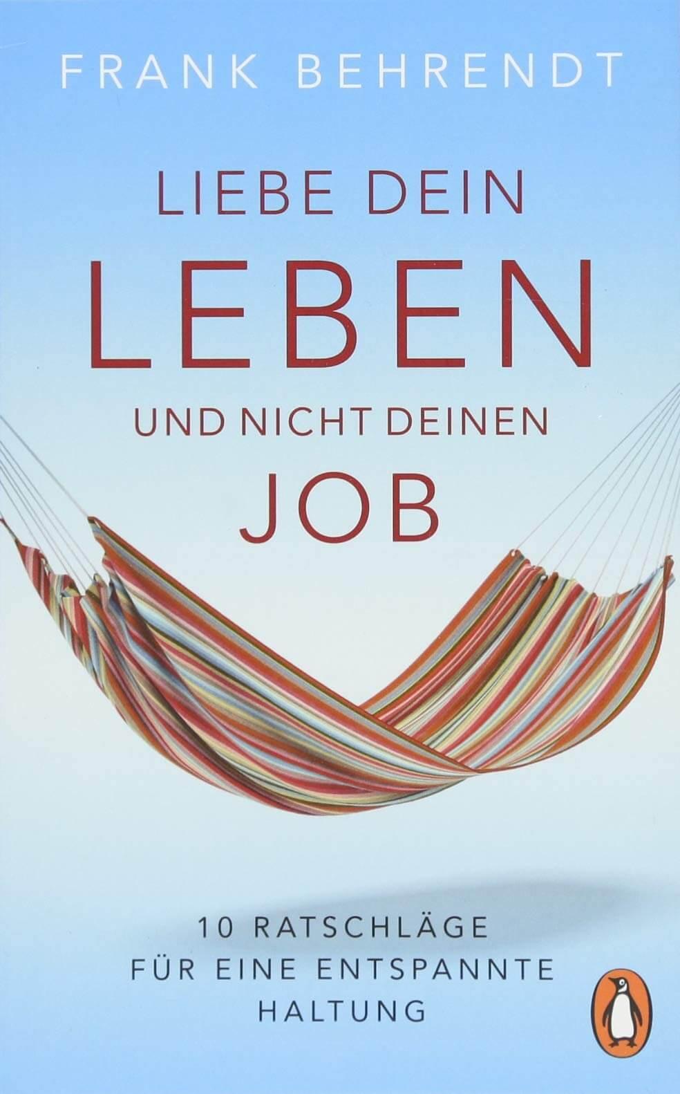 Cover des Buchs: Liebe dein Leben und nicht deinen Job: 10 Ratschläge für eine entspannte Haltung